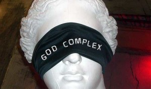 God complex doesn't Listen and Pray